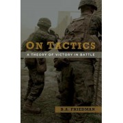 On Tactics: A Theory of Victory in Battle, Hardcover