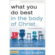 What You Do Best in the Body of Christ: Discover Your Spiritual Gifts, Personal Style, and God-Given Passion, Paperback/Bruce L. Bugbee