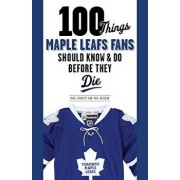100 Things Maple Leafs Fans Should Know & Do Before They Die, Paperback/Michael Leonetti