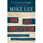 Our Lost Constitution: The Willful Subversion of America's Founding Document, Paperback