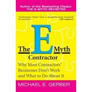 The E-Myth Contractor: Why Most Contractors' Businesses Don't Work and What to Do about It, Paperback/Michael E. Gerber