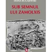 Sub semnul lui Zamolxis - Diana Bugajewski