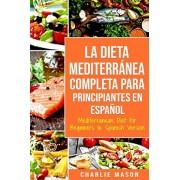 La Dieta Mediterrnea Completa para Principiantes En espaol / Mediterranean Diet for Beginners In Spanish Version, Paperback/Charlie Mason