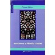 Introducere in filosofia crestina - Etienne Gilson