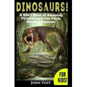 Dinosaurs! a Kid's Book of Amazing Pictures and Fun Facts about Dinosaurs: Nature Books for Children Series, Paperback/John Yost