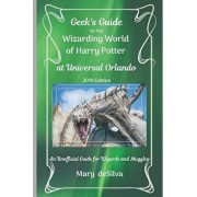 Geek's Guide to the Wizarding World of Harry Potter at Universal Orlando, 2019 Edition: An Unofficial Guide for Muggles and Wizards, Paperback/Mary Desilva