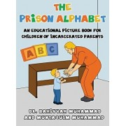 The Prison Alphabet: An Educational Picture Book for Children of Incarcerated Parents, Hardcover/Bahiyyah Muhammad