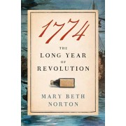 1774: The Long Year of Revolution, Hardcover/Mary Beth Norton