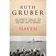 Haven: The Dramatic Story of 1,000 World War II Refugees and How They Came to America, Paperback/Ruth Gruber