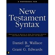 A Workbook for New Testament Syntax: Companion to Basics of New Testament Syntax and Greek Grammar Beyond the Basics, Paperback/Daniel B. Wallace