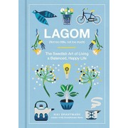 Lagom: Not Too Little, Not Too Much: The Swedish Art of Living a Balanced, Happy Life, Hardcover