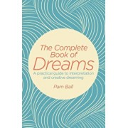 The Complete Book of Dreams: A Practical Guide to Interpretation and Creative Dreaming, Paperback/Pamela Ball