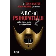 ABC-UL PSIHOPATULUI 2. Idei si sfaturi pentru o viata mai buna/Dr. Kevin Dutton, Andy Mcnab