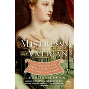 Mistress of the Vatican: The True Story of Olimpia Maidalchini: The Secret Female Pope, Paperback