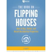 The Book on Flipping Houses How to Buy Rehab and Resell Residential Properties