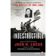 Indestructible: The Unforgettable Memoir of a Marine Hero at the Battle of Iwo Jima, Paperback/Jack H. Lucas