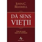 Da sens vietii - John C. Maxwell