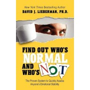 Find Out Who's Normal and Who's Not: The Proven System to Quickly Assess Anyone's Emotional Stability, Paperback/David J. Lieberman