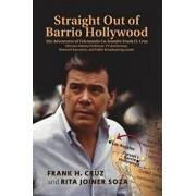 Straight Out of Barrio Hollywood: The Adventures of Telemundo Co-Founder Frank Cruz, Chicano History Professor, TV Anchorman, Network Executive, and P, Paperback/Frank H. Cruz