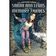 The Adventures of Sarah Ann Lewis and the Memory Thieves, Paperback/Joshua C. Carroll