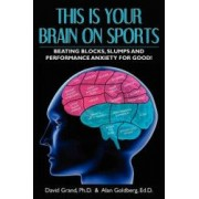 This Is Your Brain on Sports Beating Blocks Slumps and Performance Anxiety for Good