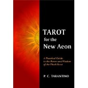 Tarot for the New Aeon: A Practical Guide to the Power and Wisdom of the Thoth Tarot, Paperback/Paula C. Tarantino
