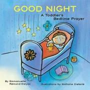 Good Night: A Toddler's Bedtime Prayer, Hardcover/Emmanuelle Remond-Dalyac