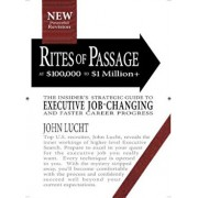 Rites of Passage at $100,000 to $1 Million+: Your Insider's Strategic Guide to Executive Job-Changing and Faster Career Progress, Paperback/John Lucht