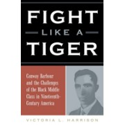 Fight Like a Tiger - Conway Barbour and the Challenges of the Black Middle Class in Nineteenth-Century America (9780809336777)