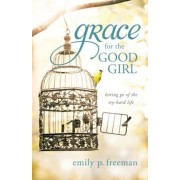 Grace for the Good Girl: Letting Go of the Try-Hard Life, Paperback