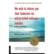 We Wish to Inform You That Tomorrow We Will Be Killed with Our Families: Stories from Rwanda, Paperback/Philip Gourevitch