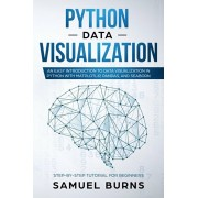 Python Data Visualization: An Easy Introduction to Data Visualization in Python with Matplotlip, Pandas, and Seaborn, Paperback/Samuel Burns