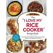 """The """"i Love My Rice Cooker"""" Recipe Book: From Mashed Sweet Potatoes to Spicy Ground Beef, 175 Easy--And Unexpected--Recipes, Paperback/Adams Media"""
