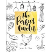 The Perfect Omelet: Essential Recipes for the Home Cook, Hardcover