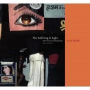 Alex Webb: The Suffering of Light, Hardcover