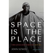 Space Is the Place: The Lives and Times of Sun Ra, Paperback/John Szwed