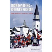Snowboarding in Southern Vermont: From Burton to the Us Open, Hardcover/Brian L. Knight
