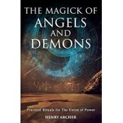 The Magick of Angels and Demons: Practical Rituals for the Union of Power, Paperback/Henry Archer