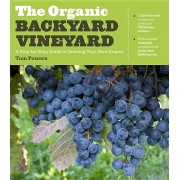 The Organic Backyard Vineyard: A Step-By-Step Guide to Growing Your Own Grapes, Paperback