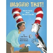 Imagine That!: How Dr. Seuss Wrote the Cat in the Hat, Hardcover