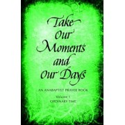 Take Our Moments and Our Days: An Anabaptist Prayer Book: Ordinary Time, Paperback/Arthur Paul Boers