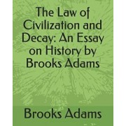 The Law of Civilization and Decay: An Essay on History by Brooks Adams, Paperback/Brooks Adams