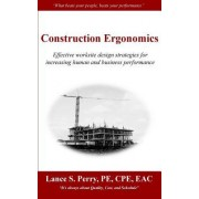 Construction Ergonomics: Effective Worksite Design Strategies for Increasing Human and Business Performance
