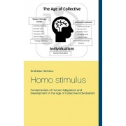Homo stimulus: Fundamentals of Human Adaptation and Development in the Age of Collective Individualism, Paperback/Andreas Herteux