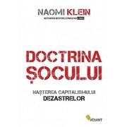 Doctrina socului. Nasterea capitalismului dezastrelor/Naomi Klein