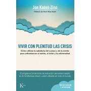 Vivir Con Plenitud Las Crisis: Como Utilizar La Sabiduria del Cuerpo y de La Mente Para Enfrentarnos Al Estres, El Dolor y La Enfermedad, Paperback