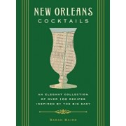 New Orleans Cocktails: Over 100 Drinks from the Sultry Streets and Balconies of the Big Easy, Hardcover/Sarah Baird