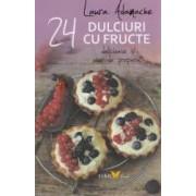 24 de retete Dulciuri cu fructe delicioase si usor de preparat - Laura Adamache