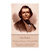 John Ruskin - The Stones of Venice - Volume II (of III): When a Man Is Wrapped Up in Himself, He Makes a Pretty Small Package., Paperback/John Ruskin
