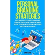 Personal Branding Strategies: The Ultimate Practical Guide to Branding And Marketing Yourself Online Through Instagram, YouTube, Facebook and Twitte, Paperback/Gary Clyne